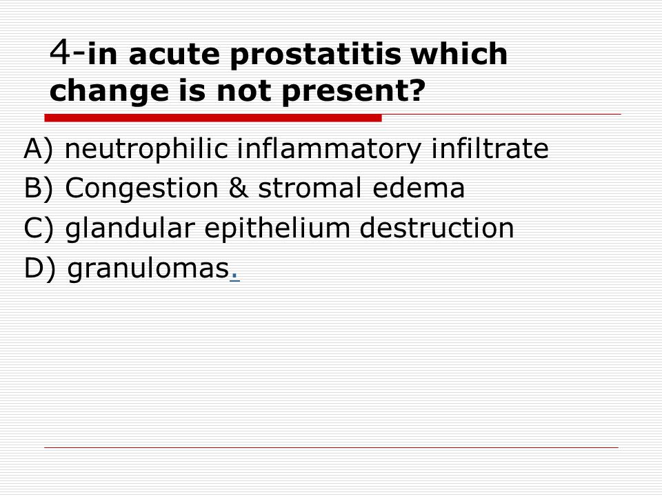 4-in acute prostatitis which change is not present