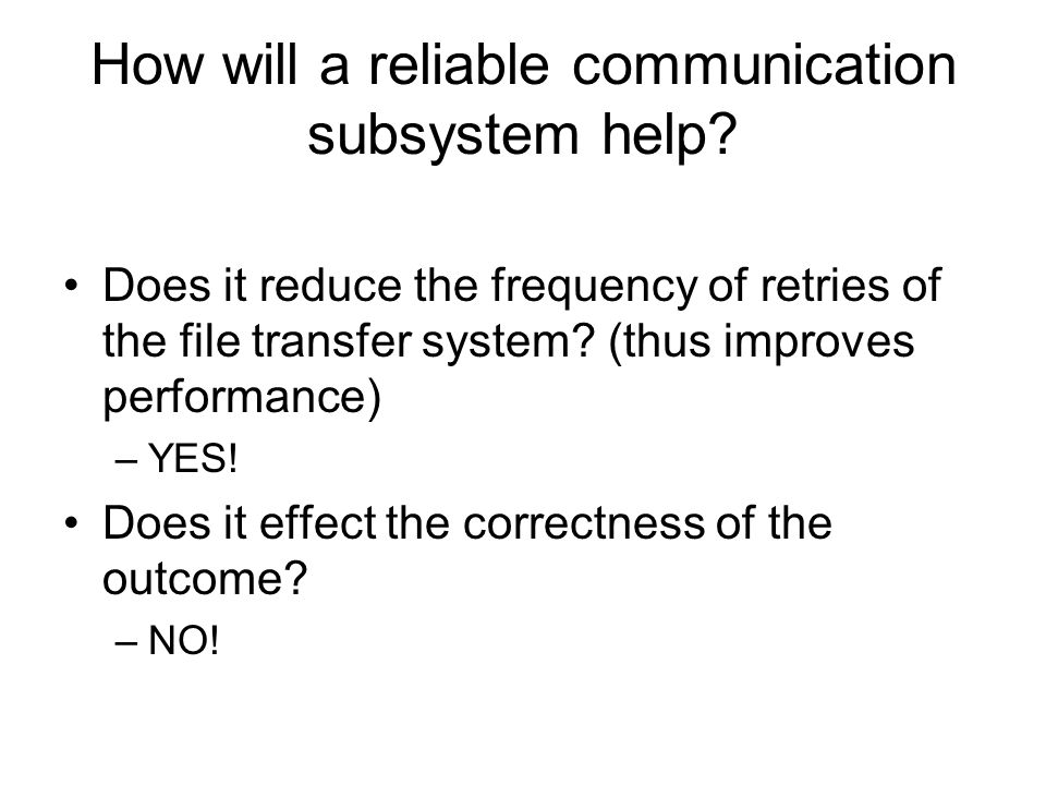 How will a reliable communication subsystem help