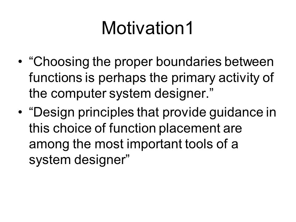 Motivation1 Choosing the proper boundaries between functions is perhaps the primary activity of the computer system designer.