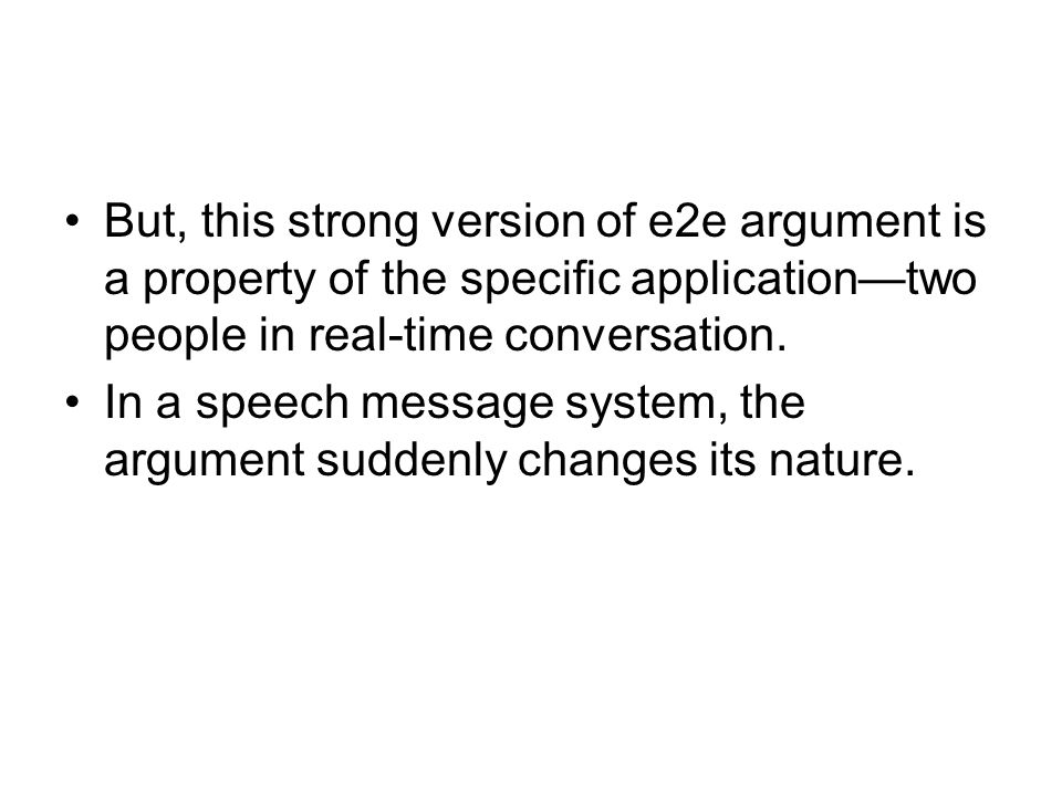 But, this strong version of e2e argument is a property of the specific application—two people in real-time conversation.