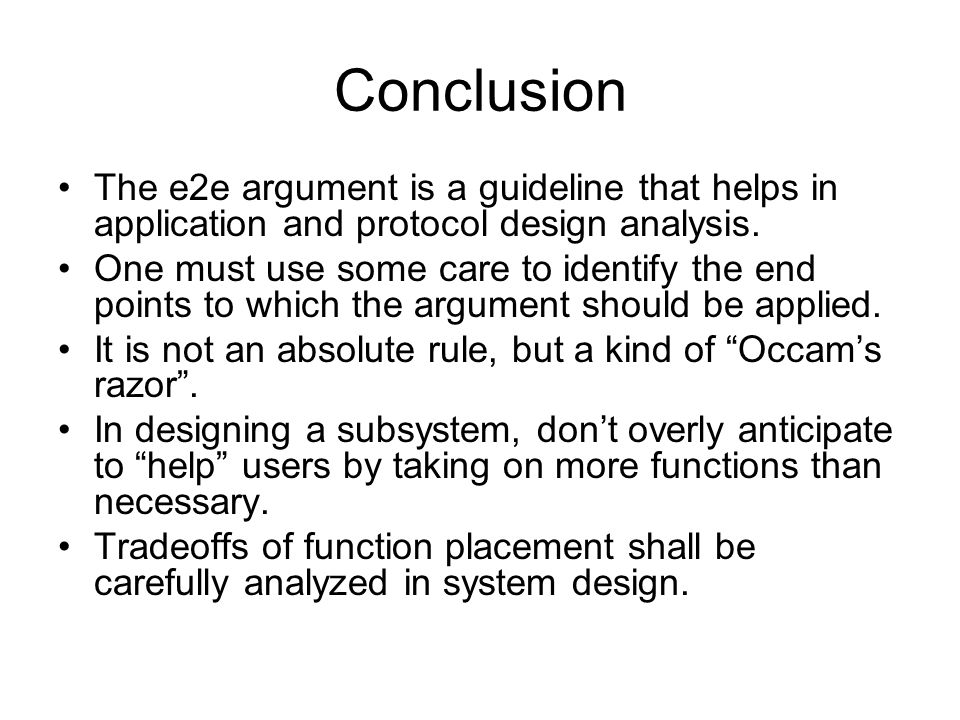 Conclusion The e2e argument is a guideline that helps in application and protocol design analysis.