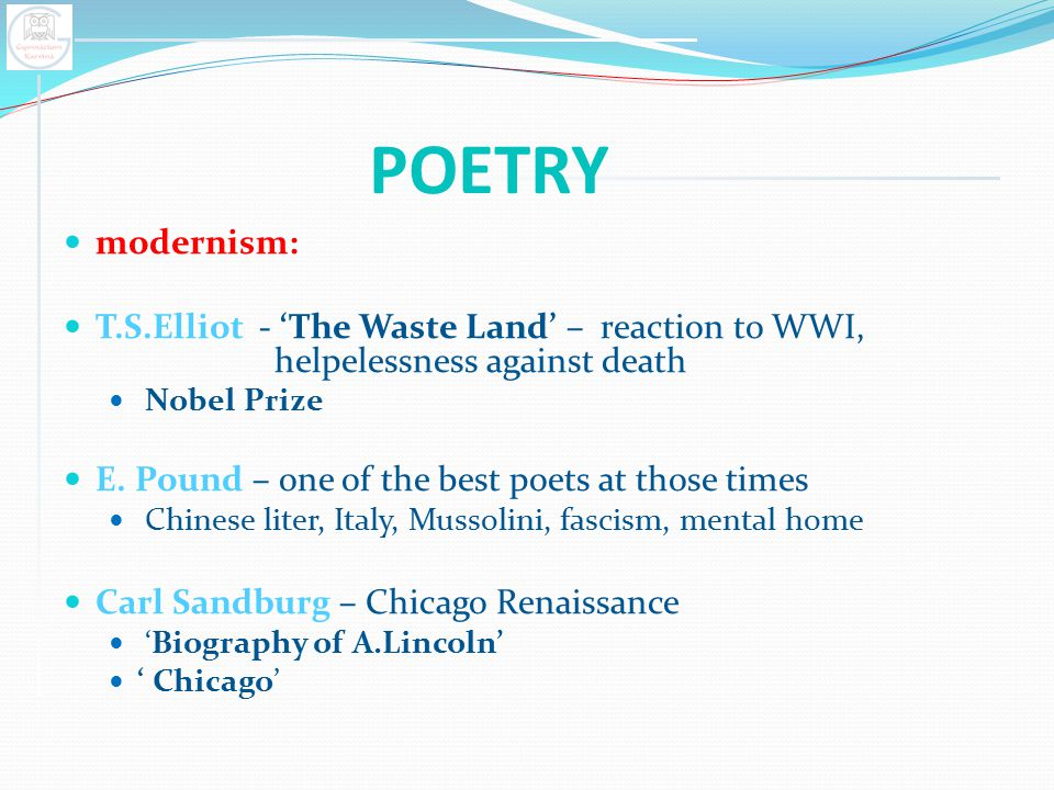 POETRY modernism: T.S.Elliot - 'The Waste Land' – reaction to WWI, helpelessness against death.