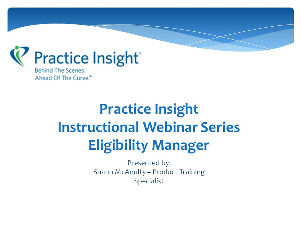 Practice Insight Instructional Webinar Series Eligibility Manager