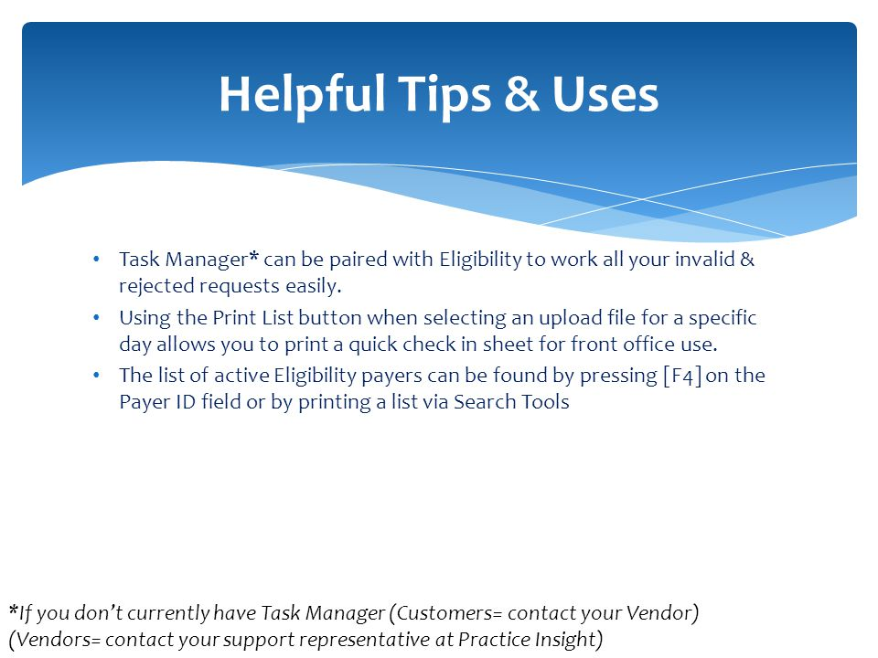 Helpful Tips & Uses Task Manager* can be paired with Eligibility to work all your invalid & rejected requests easily.