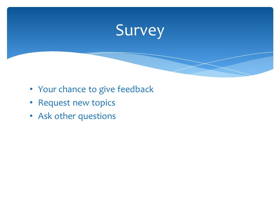 Survey Your chance to give feedback Request new topics
