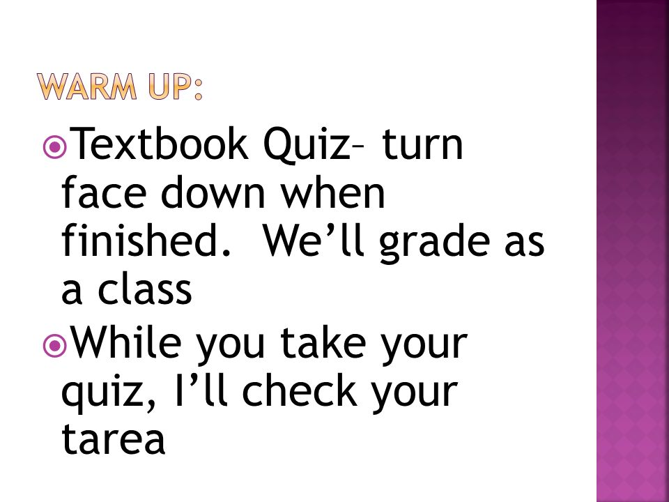 Textbook Quiz– turn face down when finished. We'll grade as a class