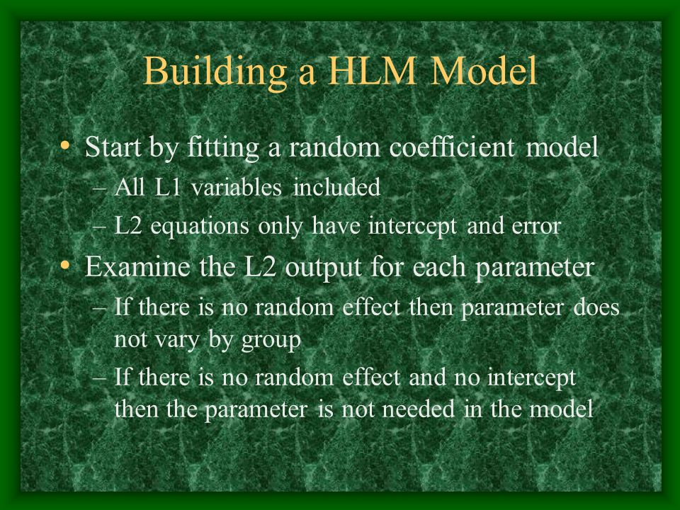 Building a HLM Model Start by fitting a random coefficient model