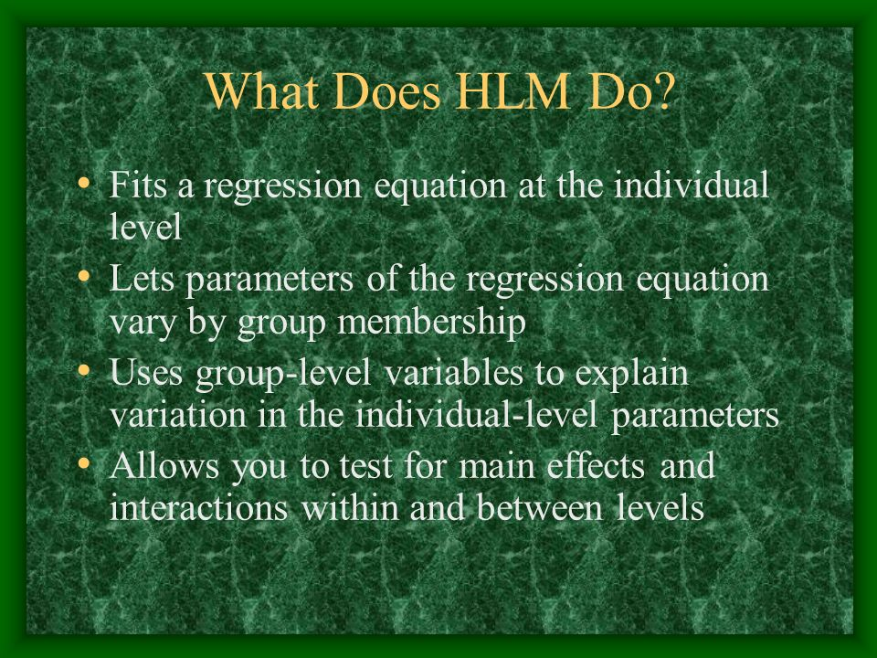 What Does HLM Do Fits a regression equation at the individual level