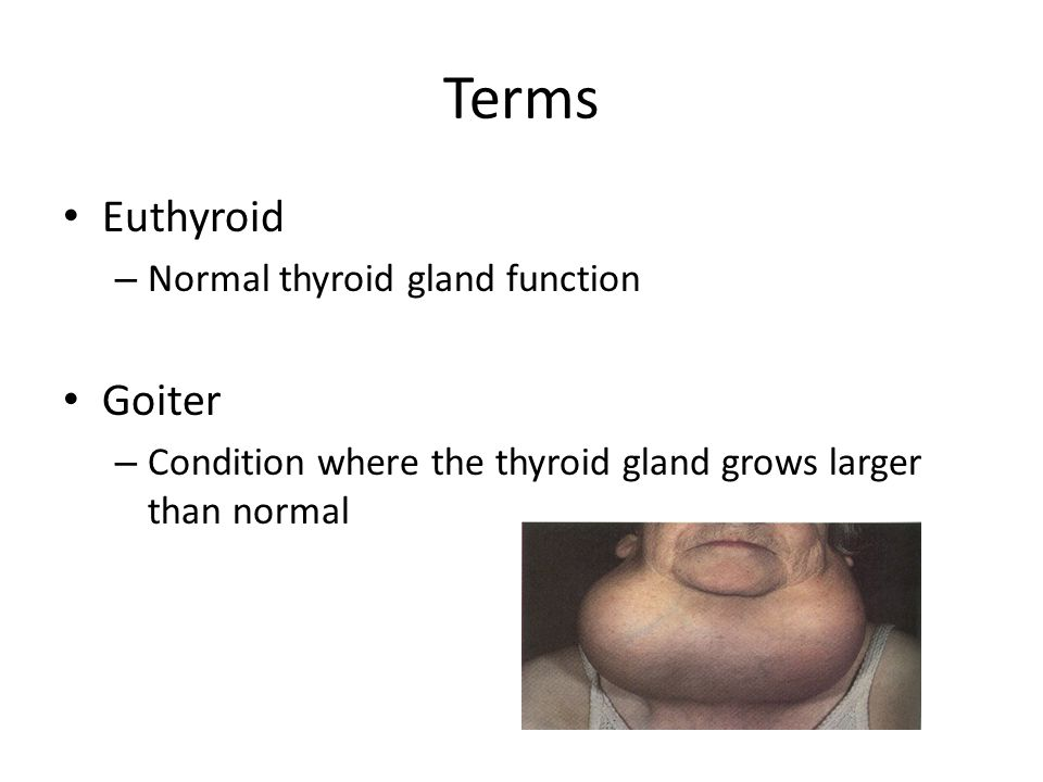 Terms Euthyroid Goiter Normal thyroid gland function