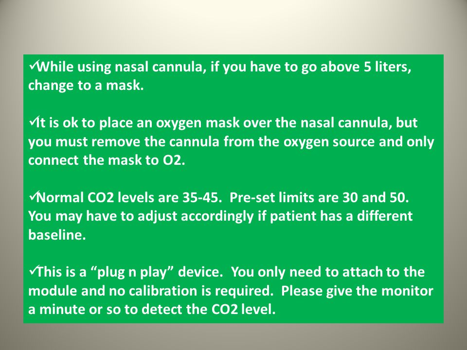While using nasal cannula, if you have to go above 5 liters, change to a mask.