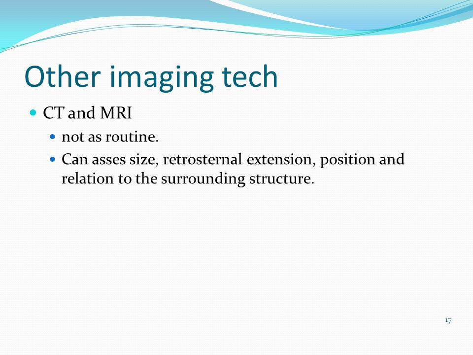 Other imaging tech CT and MRI not as routine.