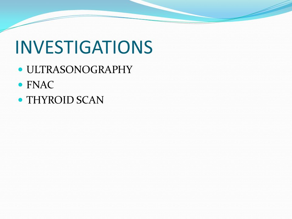 INVESTIGATIONS ULTRASONOGRAPHY FNAC THYROID SCAN