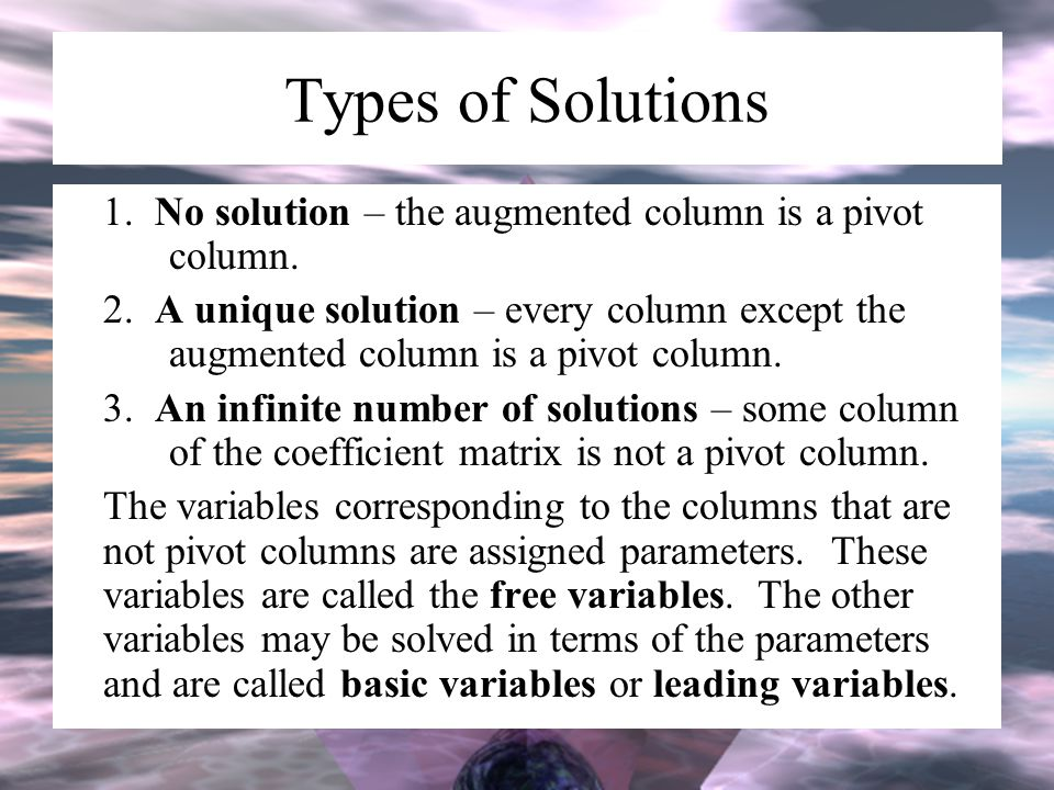 Types of Solutions 1. No solution – the augmented column is a pivot column.
