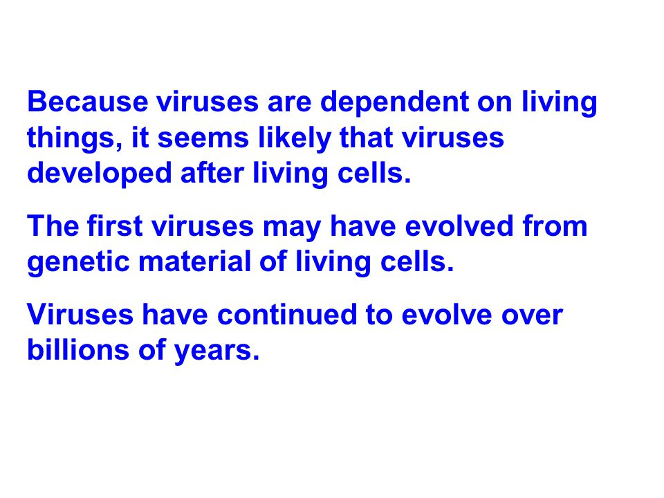 Because viruses are dependent on living things, it seems likely that viruses developed after living cells.