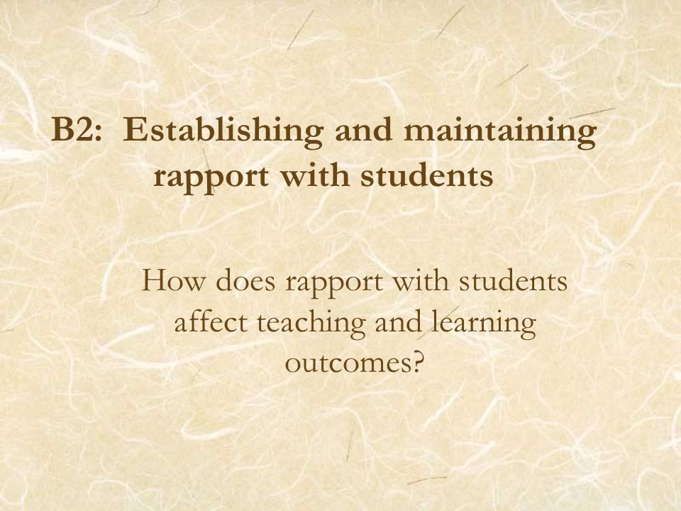B2: Establishing and maintaining rapport with students