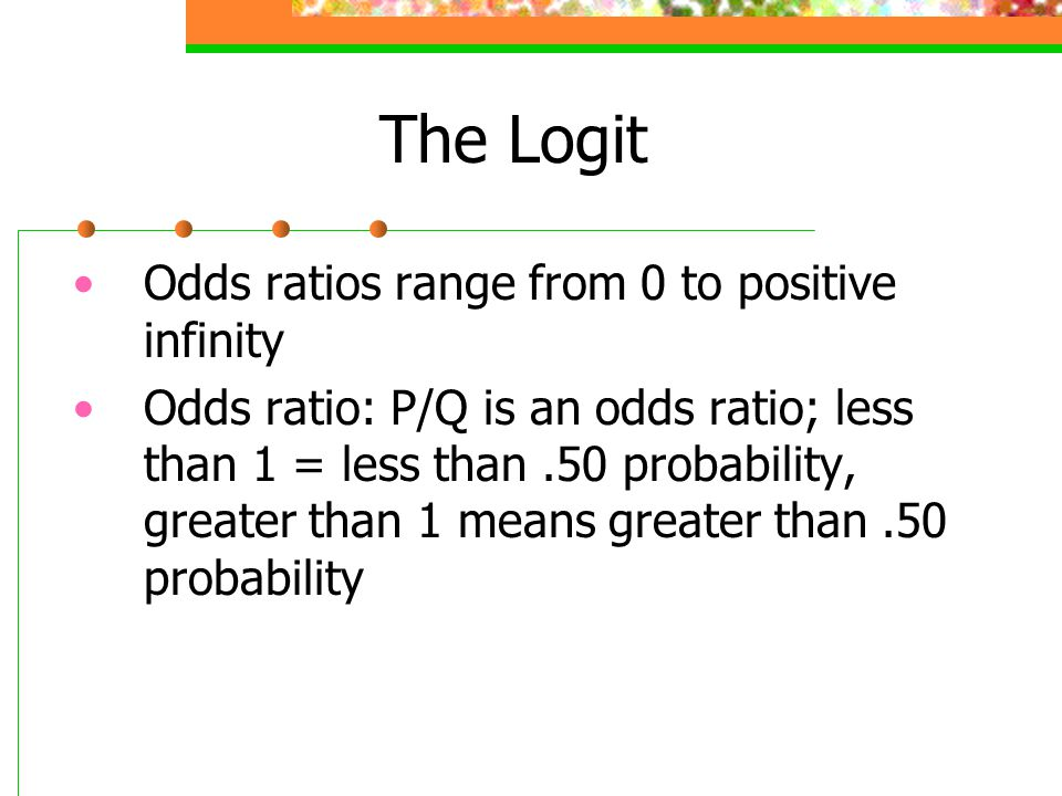 The Logit Odds ratios range from 0 to positive infinity