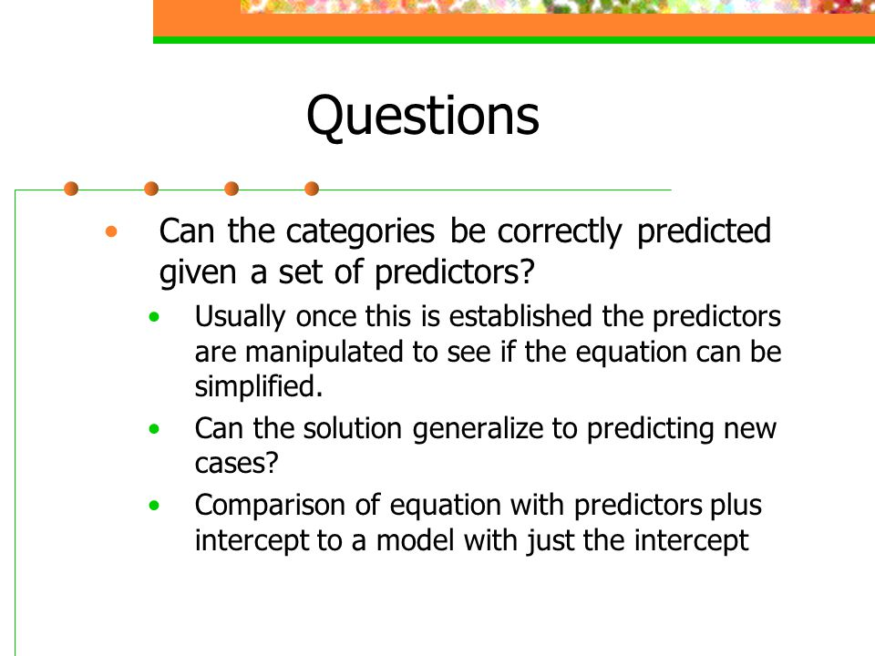 Questions Can the categories be correctly predicted given a set of predictors