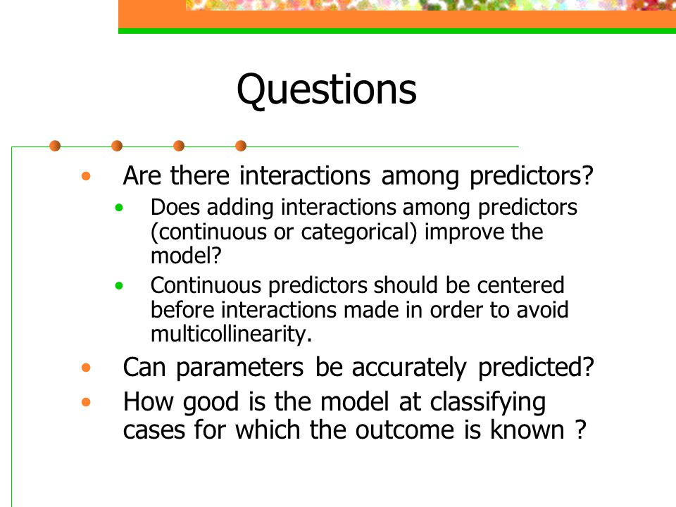 Questions Are there interactions among predictors