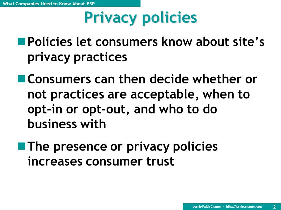 Privacy policies Policies let consumers know about site's privacy practices.
