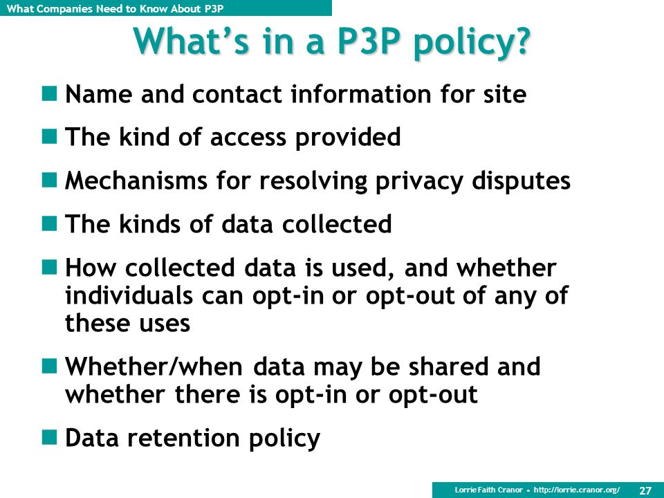 What's in a P3P policy Name and contact information for site. The kind of access provided. Mechanisms for resolving privacy disputes.