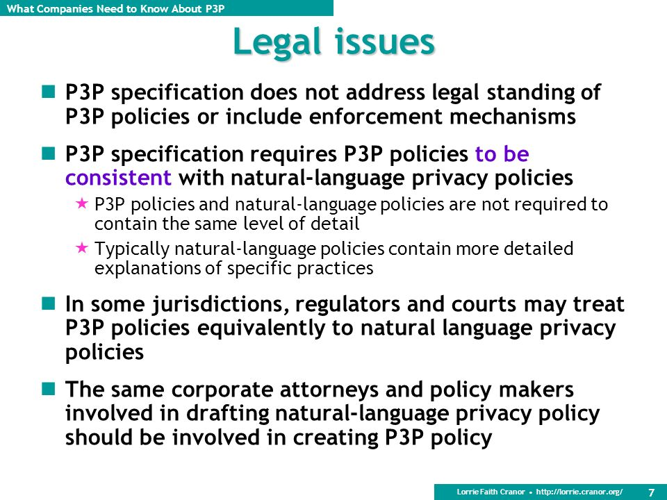 Legal issues P3P specification does not address legal standing of P3P policies or include enforcement mechanisms.