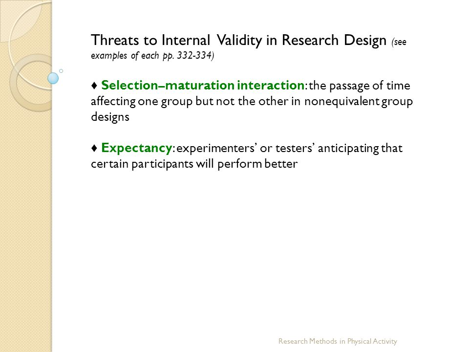 Threats to Internal Validity in Research Design (see examples of each pp )