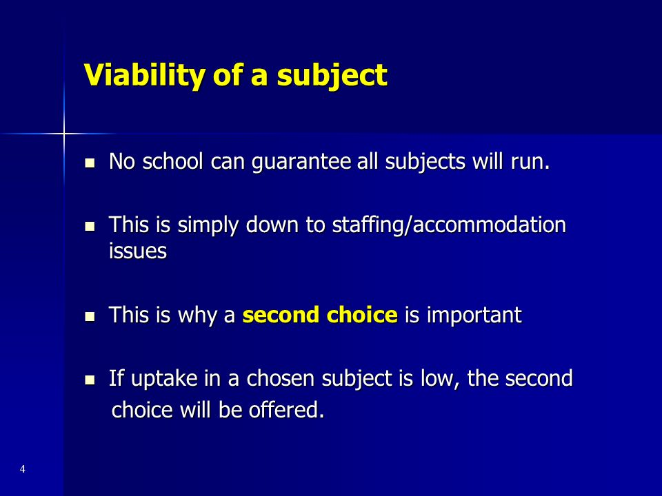 Viability of a subject No school can guarantee all subjects will run.