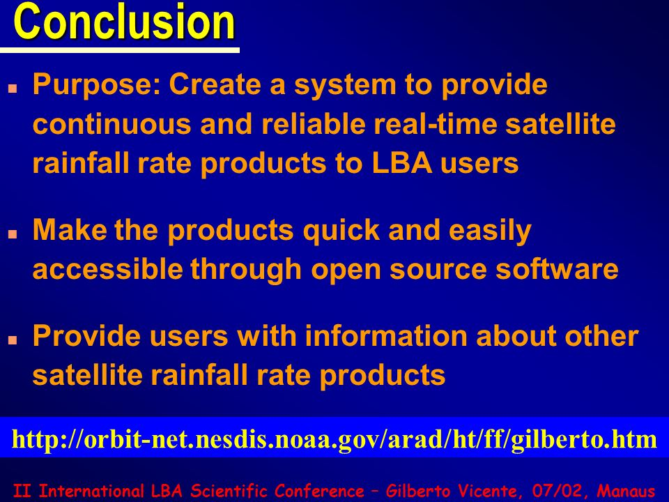 Conclusion Purpose: Create a system to provide continuous and reliable real-time satellite rainfall rate products to LBA users.