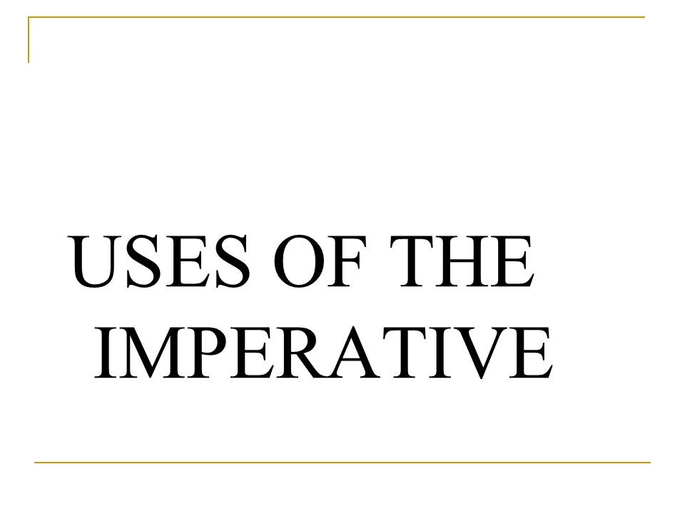 USES OF THE IMPERATIVE
