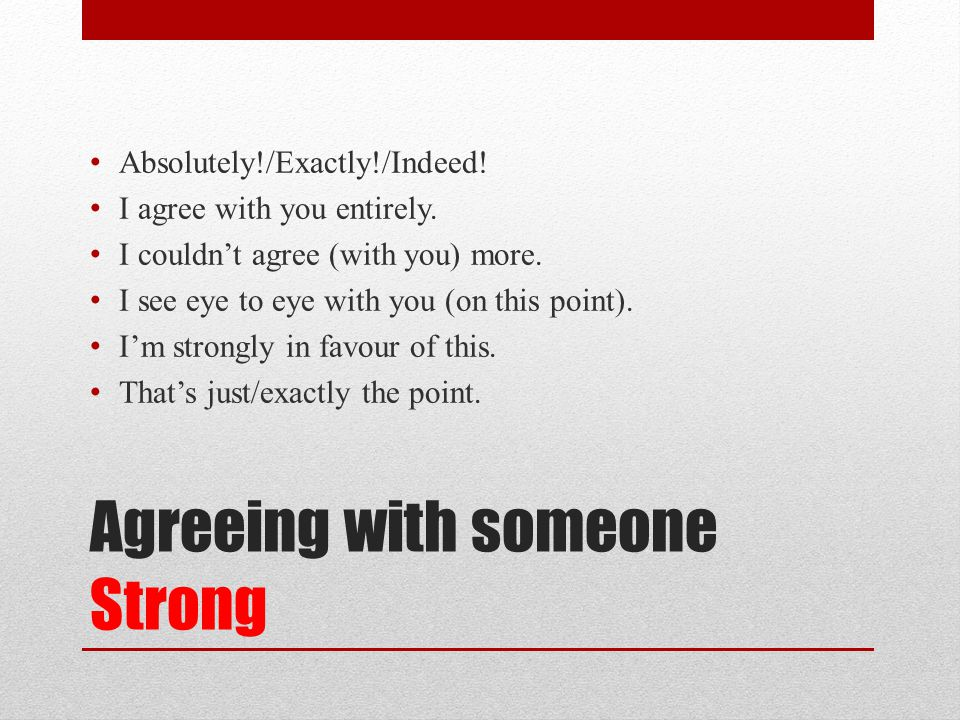 Agreeing with someone Strong
