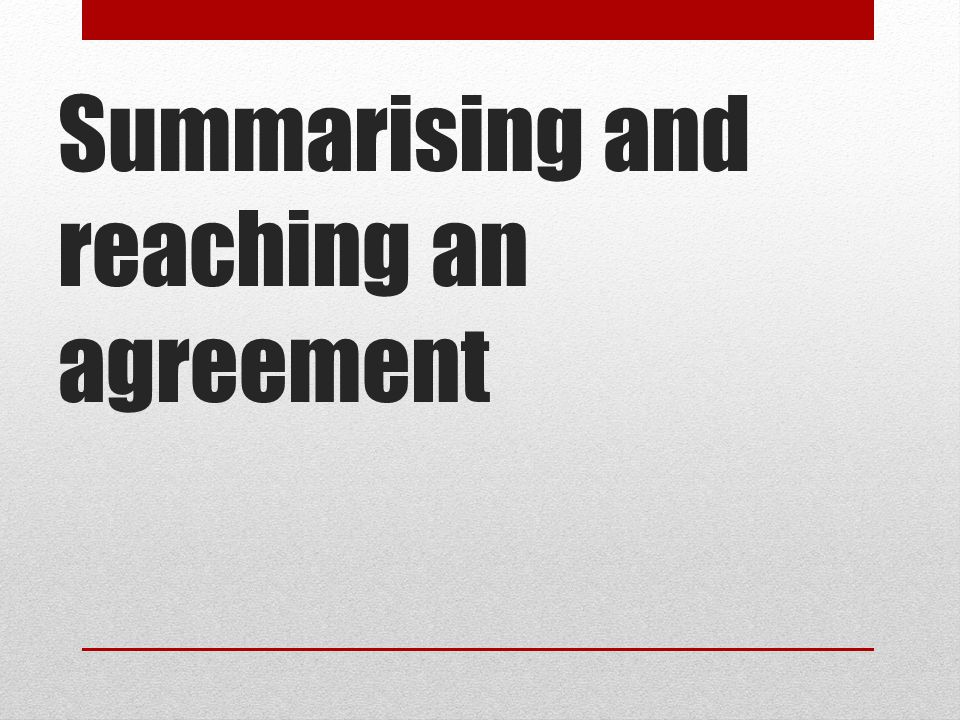 Summarising and reaching an agreement