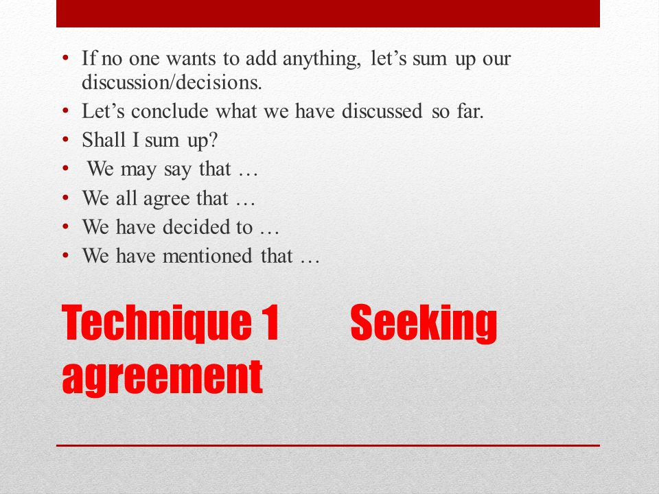 Technique 1 Seeking agreement