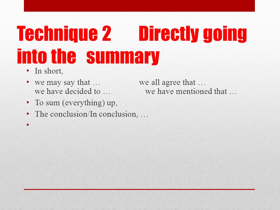 Technique 2 Directly going into the summary