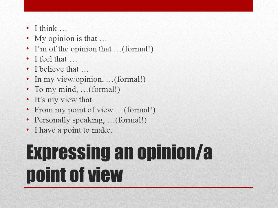Expressing an opinion/a point of view
