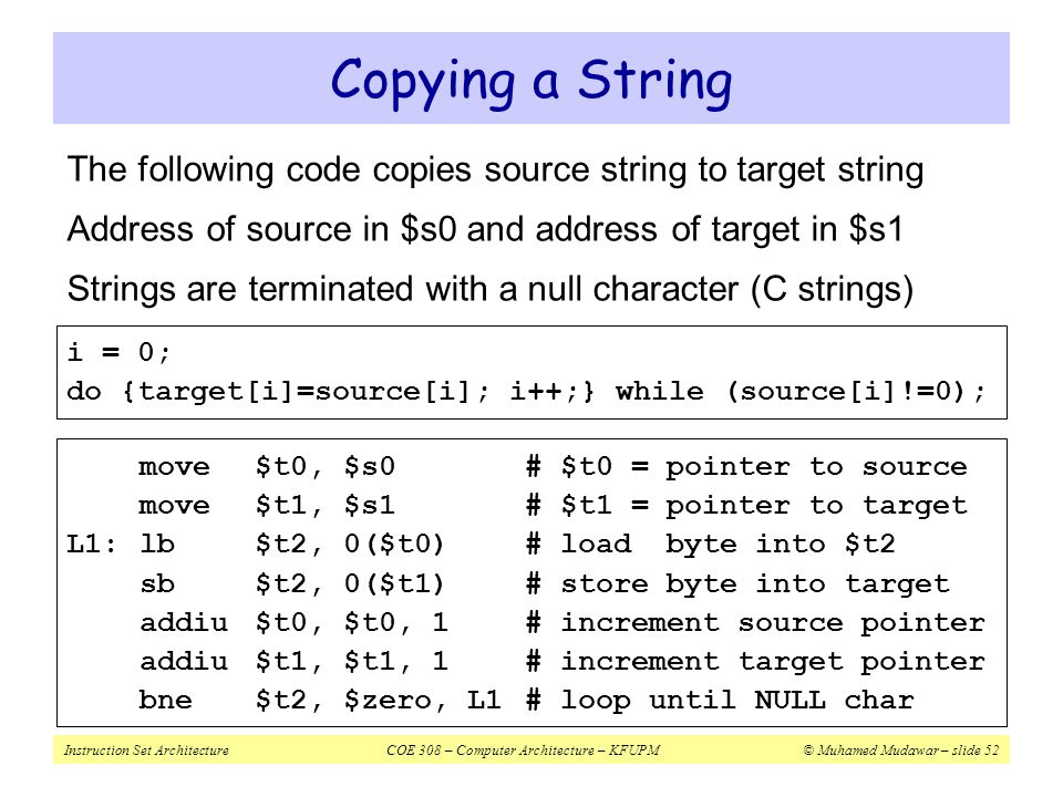 Copying a String The following code copies source string to target string. Address of source in $s0 and address of target in $s1.