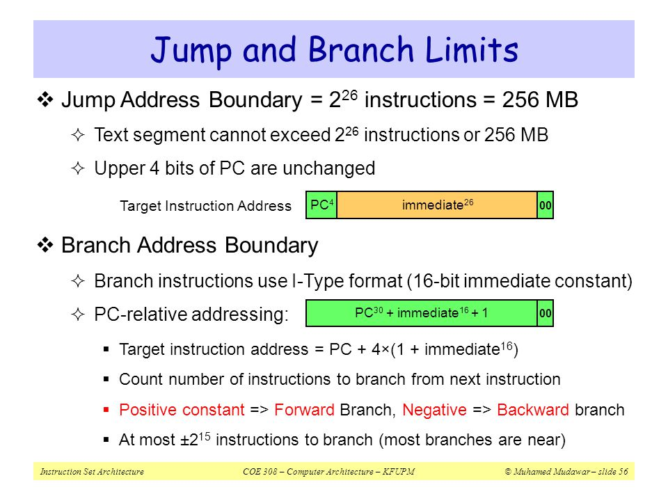 Jump and Branch Limits Jump Address Boundary = 226 instructions = 256 MB. Text segment cannot exceed 226 instructions or 256 MB.