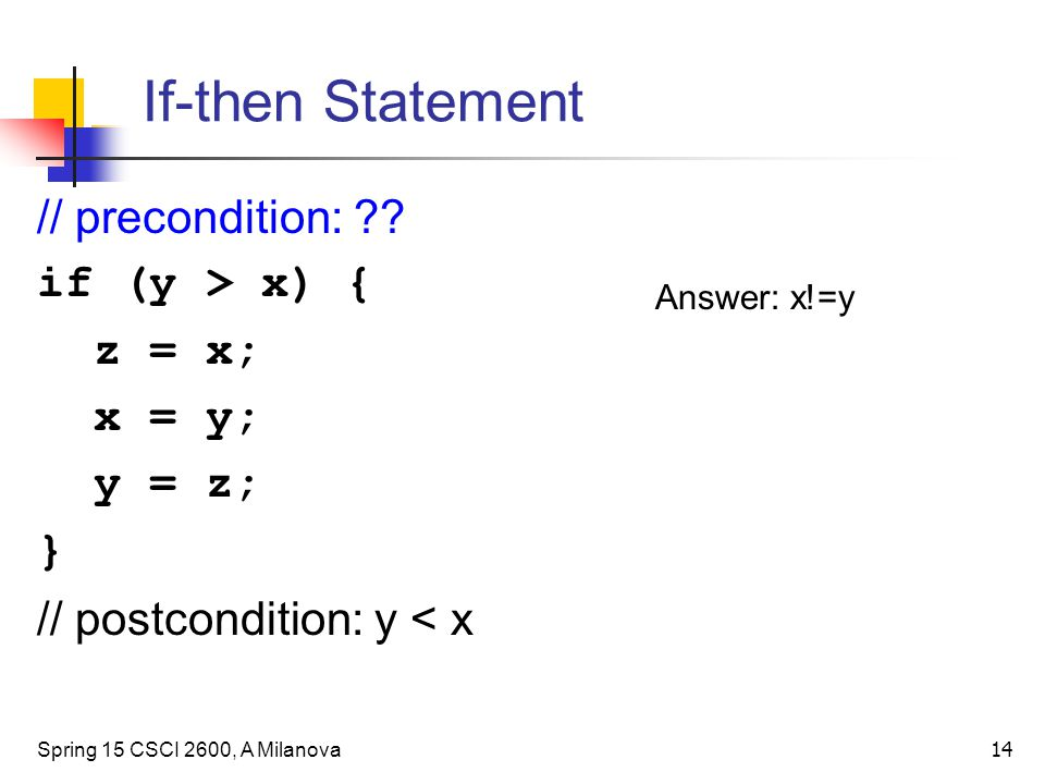 If-then Statement // precondition: if (y > x) { z = x; x = y;
