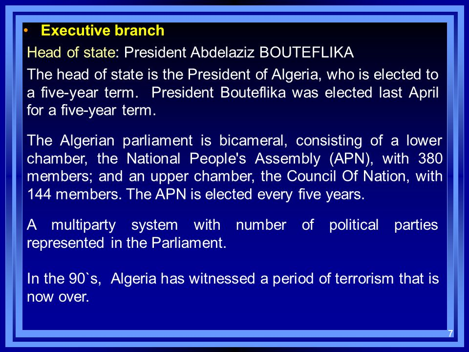 Executive branch Head of state: President Abdelaziz BOUTEFLIKA.