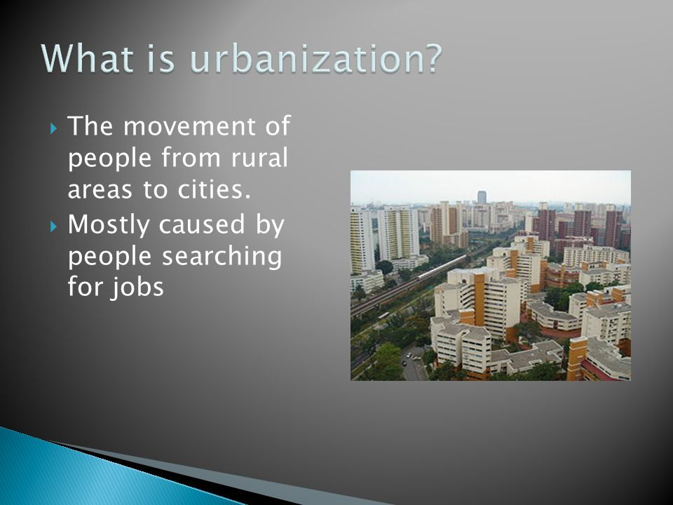 What is urbanization. The movement of people from rural areas to cities.