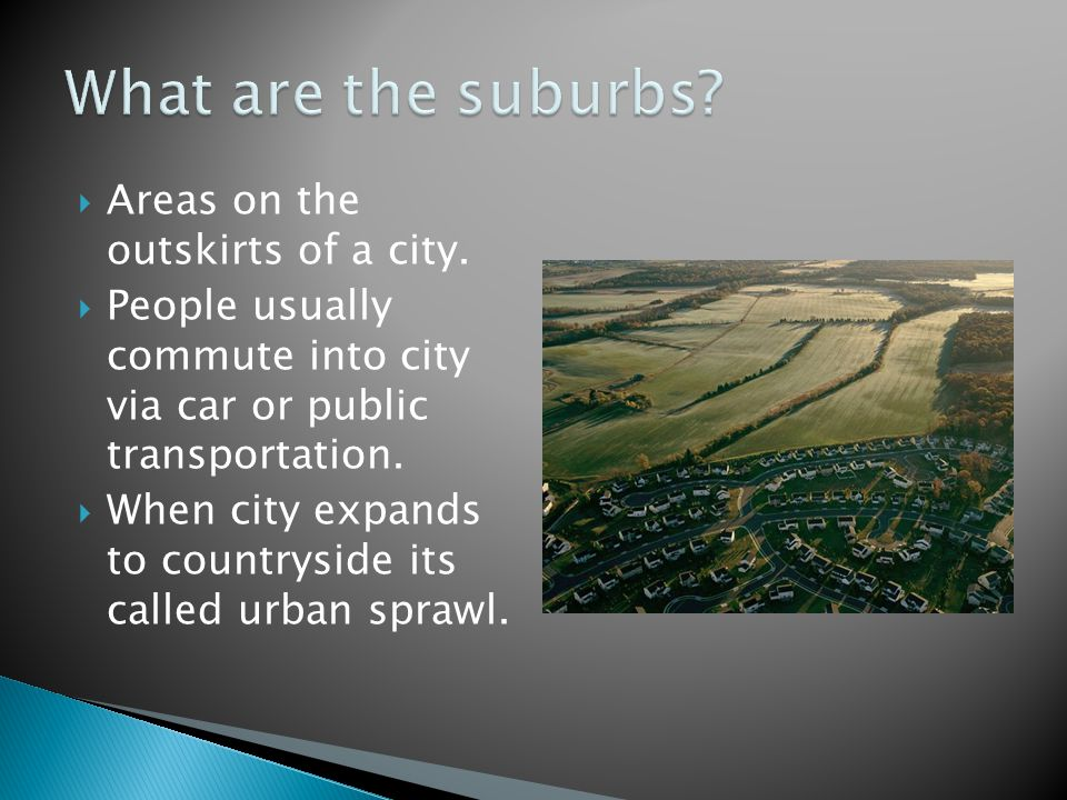What are the suburbs Areas on the outskirts of a city.