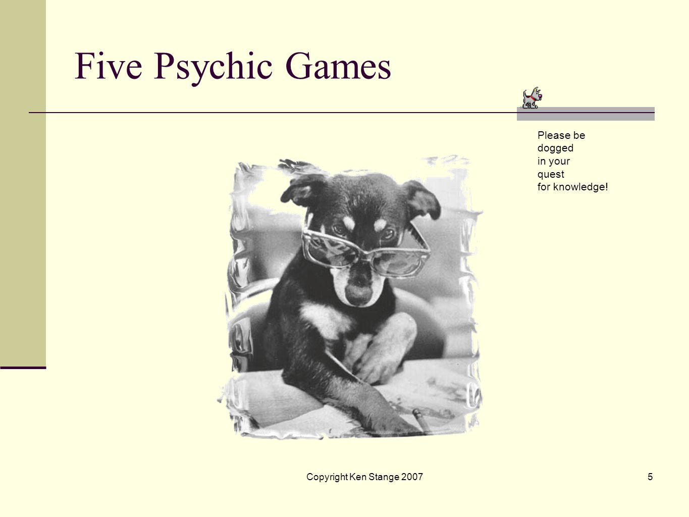 Five Psychic Games Please be dogged in your quest for knowledge!