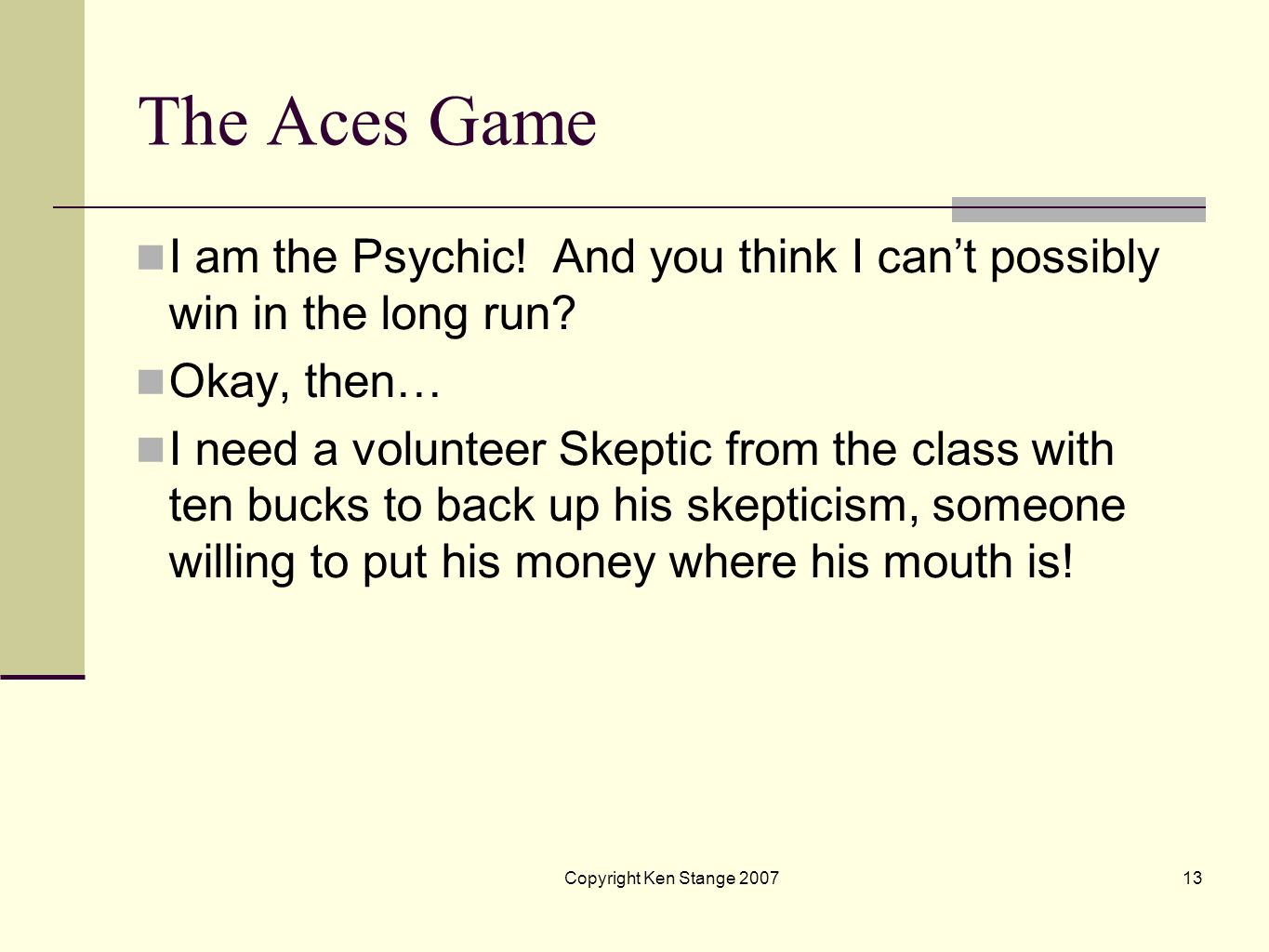 The Aces Game I am the Psychic! And you think I can't possibly win in the long run Okay, then…