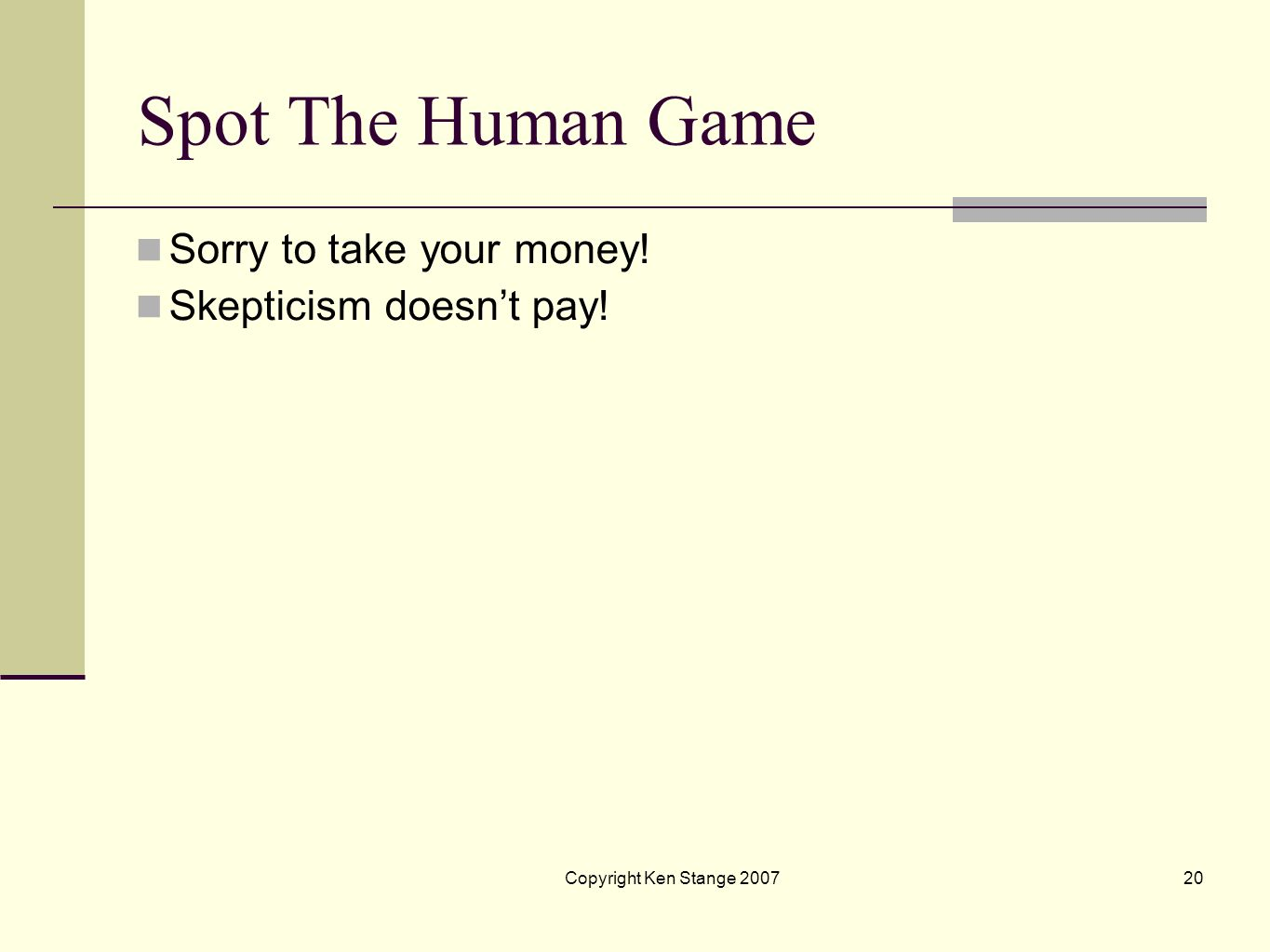 Spot The Human Game Sorry to take your money! Skepticism doesn't pay!