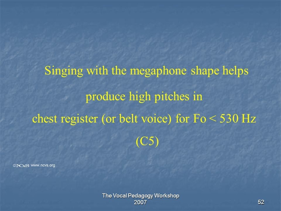 Singing with the megaphone shape helps produce high pitches in