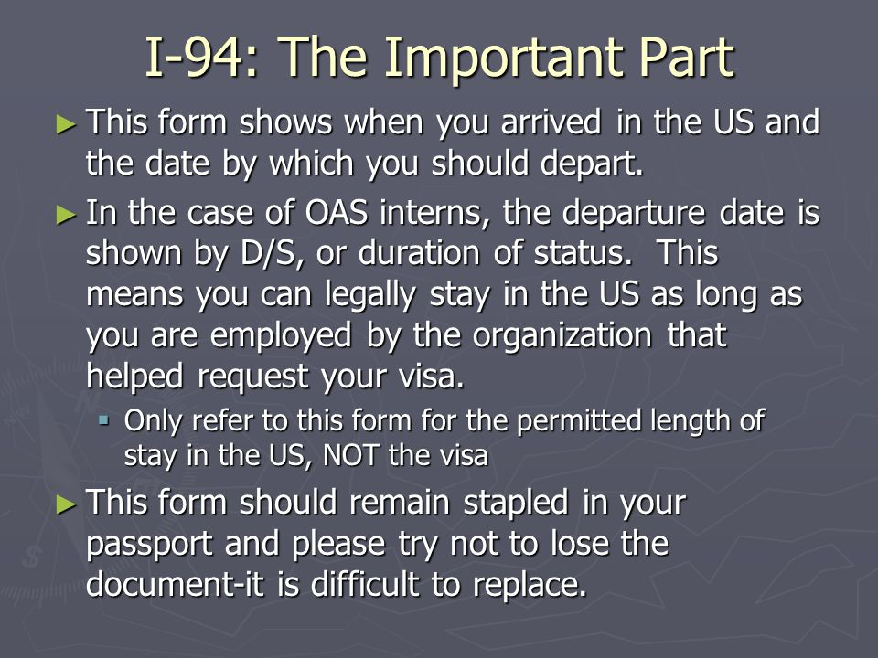 I-94: The Important Part This form shows when you arrived in the US and the date by which you should depart.