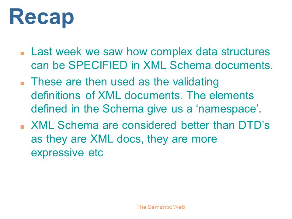Recap Last week we saw how complex data structures can be SPECIFIED in XML Schema documents.