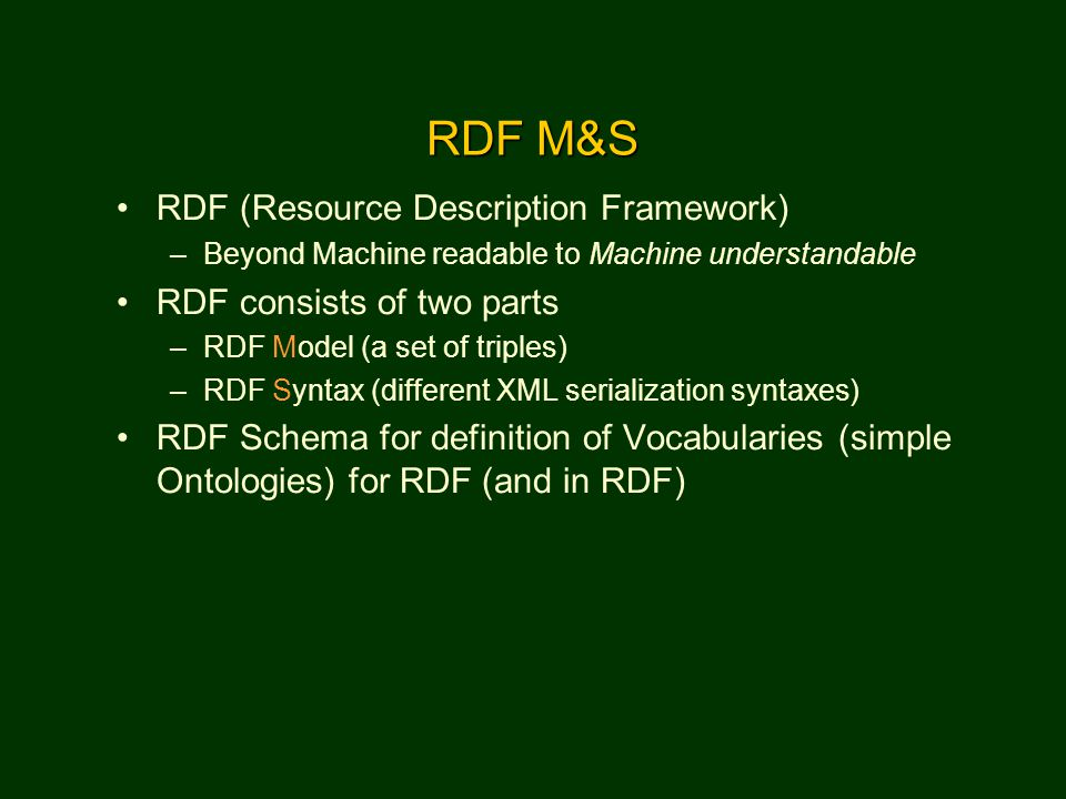 RDF M&S RDF (Resource Description Framework) RDF consists of two parts