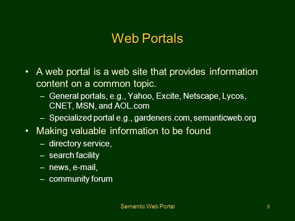 Web Portals A web portal is a web site that provides information content on a common topic.