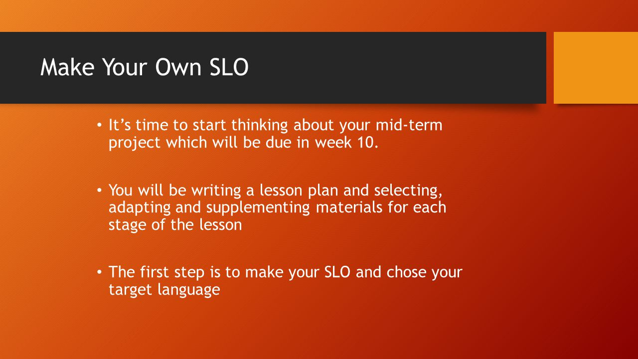 Make Your Own SLO It's time to start thinking about your mid-term project which will be due in week 10.