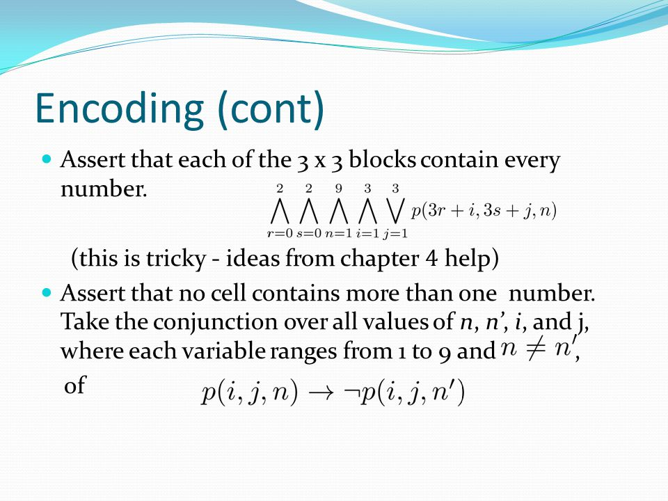 Encoding (cont) Assert that each of the 3 x 3 blocks contain every number. (this is tricky - ideas from chapter 4 help)
